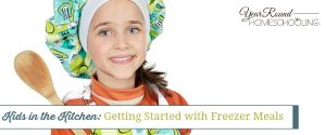 Kids in the Kitchen: Getting Started with Freezer Meals