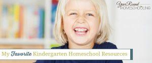 My Favorite Kindergarten Homeschool Resources