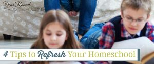 4 Tips to Refresh Your Homeschool