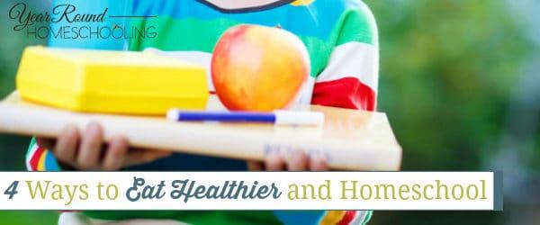 4 Ways to Eat Healthier and Homeschool