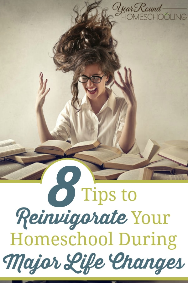 reinvigorate your homeschool during major life changes, reinvigorate your homeschool, major life changes