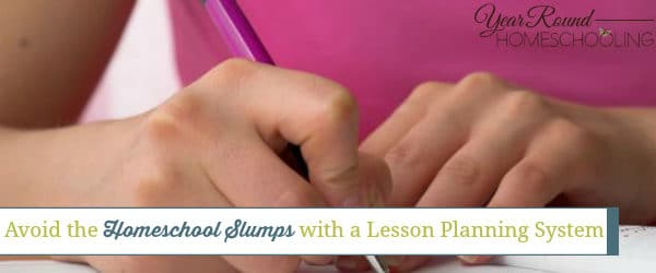 Avoid the Homeschool Slumps with a Lesson Planning System