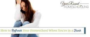 How to Refresh Your Homeschool When You're in a Funk