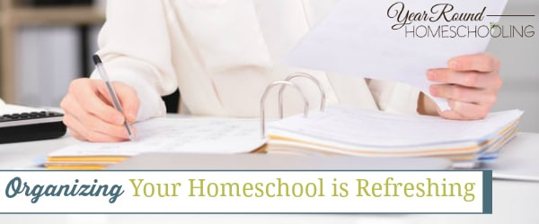 Organizing Your Homeschool is Refreshing