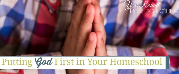 Putting God First in Your Homeschool