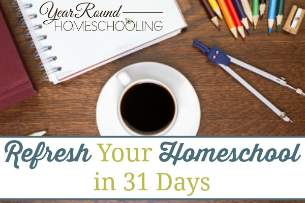 refresh your homeschool, how to refresh your homeschool, tips to refresh your homeschool, ways to refresh your homeschool