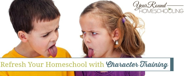 Refresh Your Homeschool with Character Training