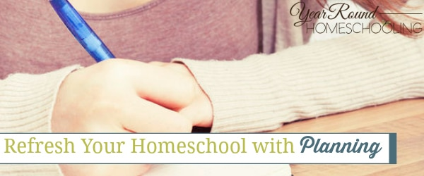 Refresh Your Homeschool with Planning