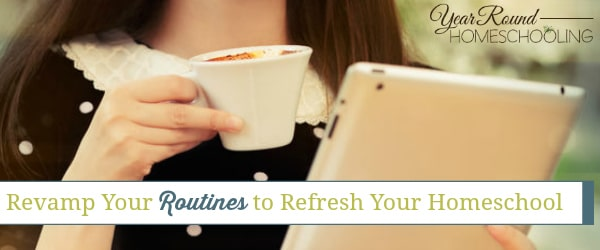 Revamp Your Routines to Refresh Your Homeschool