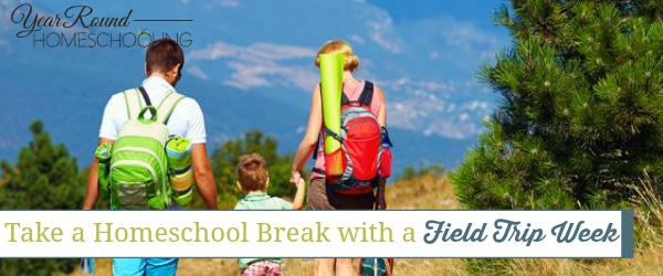 Take a Homeschool Break with a Field Trip Week