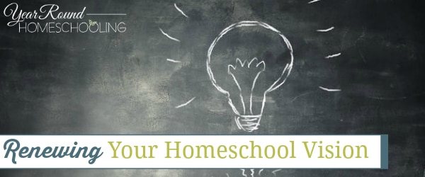 Renewing Your Homeschool Vision