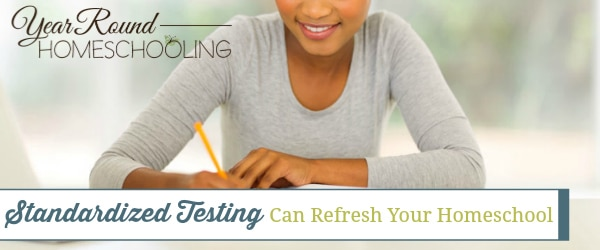 standardized testing can refresh your homeschool, standardized testing, refresh your homeschool