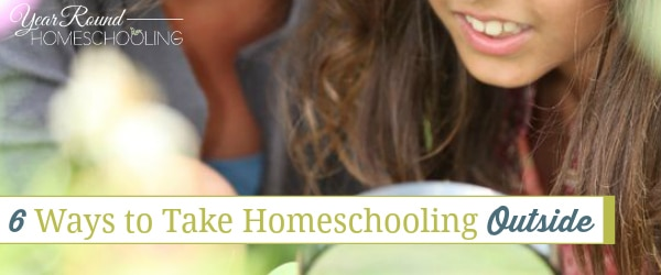 6 Ways to Take Homeschooling Outside
