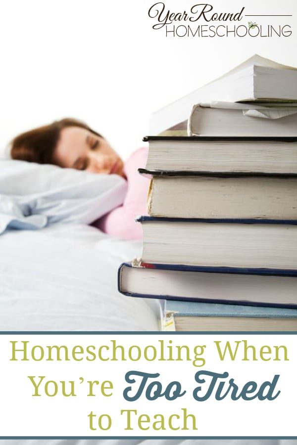 too tired to homeschool, homeschooling when you're tired, tired homeschool mom