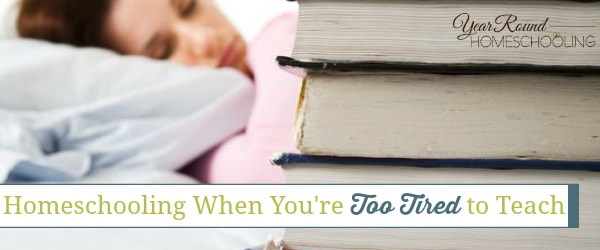 Homeschooling When You're Too Tired to Teach