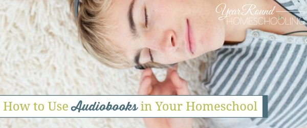 How to Use Audiobooks in Your Homeschool