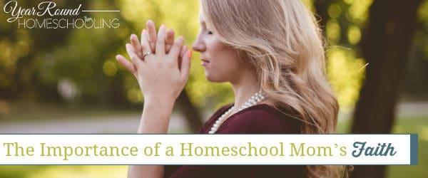 The Importance of a Homeschool Mom's Faith