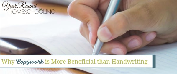 Why Copywork is More Beneficial than Handwriting
