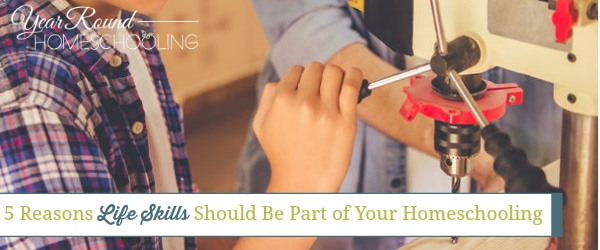5 Reasons Life Skills Should Be Part of Your Homeschooling