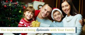 The Importance of Being Optimistic with Your Family