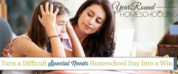 Turn a Difficult Special Needs Homeschool Day Into a Win