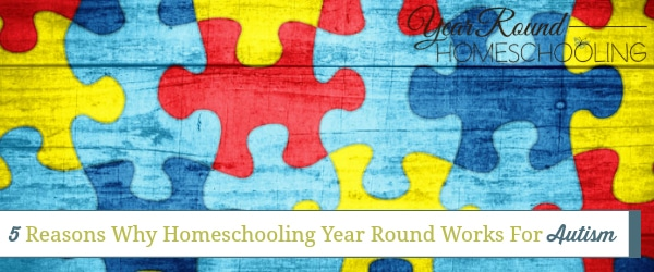 5 Reasons Why Homeschooling Year Round Works For Autism