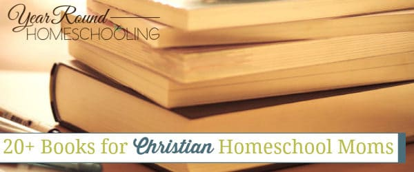 20+ Books for Christian Homeschool Moms