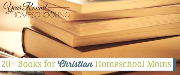 20+ Books for Christian Homeschool Moms