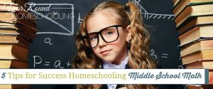 5 Tips for Success Homeschooling Middle School Math
