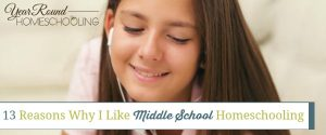 13 Reasons Why I Like Middle School Homeschooling