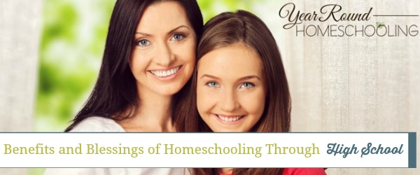 Benefits and Blessings of Homeschooling Through High School