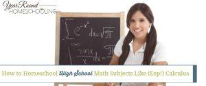 How to Homeschool High School Math Subjects Like (Eep!) Calculus