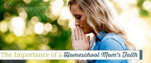 importance of homeschool mom's faith, homeschool mom's faith,