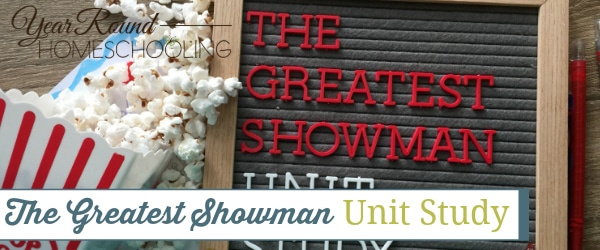 the greatest showman unit study, the greatest showman, circus unit study, circus, unit study
