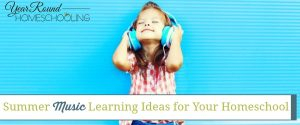 summer music learning homeschool, summer music homeschool, homeschool summer music, summer homeschool music, summer homeschool music ideas, homeschool summer music ideas