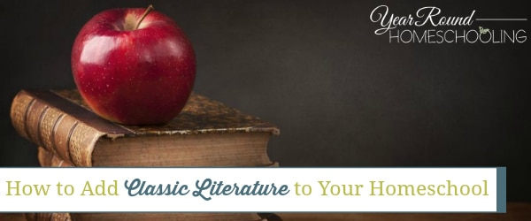 how to add classic literature to your homeschool, add classic literature to your homeschool, add classic literature homeschool, classic literature homeschool, homeschool classic literature