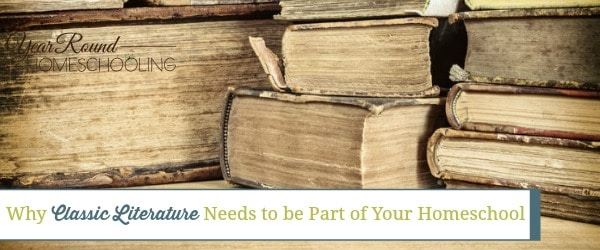 why classic literature needs to be part of your homeschool, classic literature homeschool, homeschool classic literature, why classic literature homeschool, classic literature, reasons why your homeschool needs classic literature