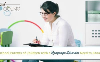 6 Things Homeschool Parents of Children with a Language Disorder Need to Know