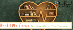 homeschool mom confession, literature better textbooks, literature is better than textbooks