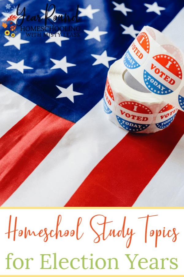 homeschool study topics for election years, study topics for election years, homeschool study election years, election years study, election studies