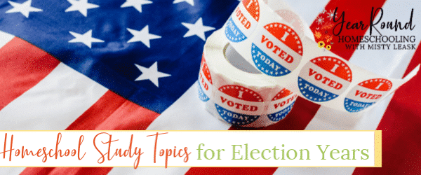 homeschool study topics for election years, study topics for election years, homeschool study election years, election years study, election studies