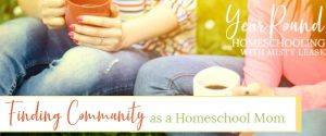 finding community as a homeschool mom, community homeschool mom, homeschool mom community, finding homeschool mom community