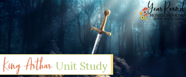 king arthur unit study, king arthur study, king arthur unit