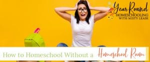 how to homeschool without a homeschool room, homeschooling without a homeschool room, homeschool without a homeschool room
