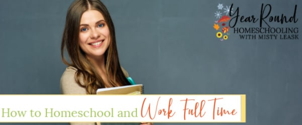 how to homeschool and work full time, homeschool and work full time, work full time and homeschool, homeschool work full time