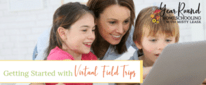 how to use virtual field trips in your homeschool, how to use virtual field trips, using virtual field trips, getting started with virtual field trips