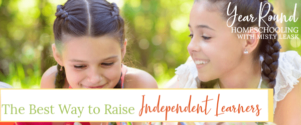 best way to raise independent learners, raise independent learners, raising independent learners, steps to raise independent learners, how to raise independent learners